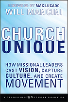 Church unique : how missional leaders cast vision, capture culture, and create movement