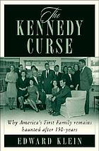 The Kennedy curse : why America's first family has been haunted by tragedy for 150 years