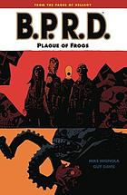Mike Mignola's B.P.R.D. : plague of frogs