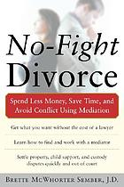 No-fight divorce : spend less money, save time, and avoid conflict using mediation