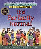 It's perfectly normal : a book about changing bodies, growing up, sex, and sexual health