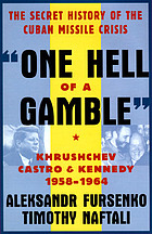 'One hell of a gamble' : Khrushchev, Castro, Kennedy, and the Cuban missile crisis, 1958-1964