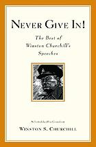 Never give in! : the best of Winston Churchill's speeches