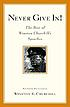 Never give in! : the best of Winston Churchill's... by  Winston Churchill