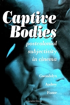 Captive bodies : postcolonial subjectivity in cinema