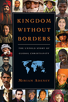 Kingdom without borders : the untold story of global Christianity
