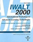 Proceedings : International Workshop on Advanced Learning Technologies, IWALT2000, advanced learning technology, design and development issues : 4-6 December 2000, Palmerston North, New Zealand
