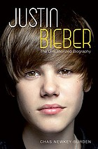 Justin Bieber : the unauthorized biography