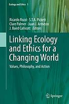 Linking ecology and ethics for a changing world : values, philosophy, and action