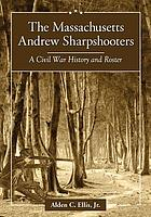 The Massachusetts Andrew Sharpshooters : a Civil War History and Roster