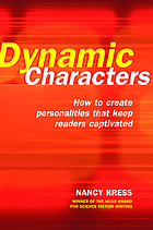 Dynamic characters : how to create personalities that keep readers captivated