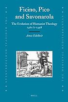 Ficino, Pico and Savonarola : the evolution of humanist theology 1461/2-1498
