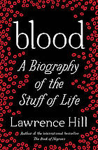Blood : a biography of the stuff of life