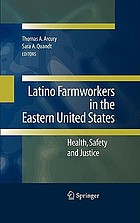 Latino farmworkers in the Eastern United States : health, safety and justice