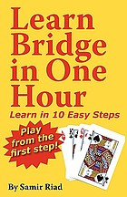 Learn bridge in one hour : learn in 10 easy steps, play from the first step!