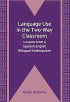 Language use in the two-way classroom : lessons from a Spanish-English bilingual kindergarten