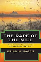 The Rape of the Nile: Tomb Robbers, Tourists, and Archaeologists in Egypt cover image