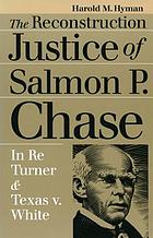 The Reconstruction justice of Salmon P. Chase : In Re Turner and Texas v. White