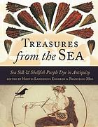 Treasures from the sea : sea silk and shellfish purple dye in antiquity