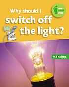 Why should I switch off the light?