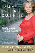 I am my father's daughter : living a life without secrets