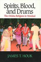 Spirits, blood, and drums : the Orisha religion in Trinidad