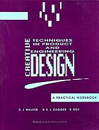 Creative techniques in product and engineering design : a practical workbook