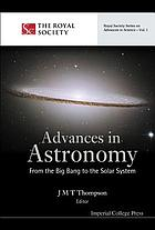 Advances in astronomy : from the big bang to the solar system