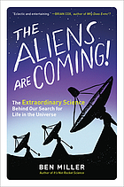 The aliens are coming! : the extraordinary science... by Ben Miller