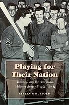 Playing for their nation : baseball and the American military during World War II