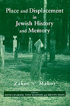 Place and displacement in Jewish history and memory : zakor v'makor