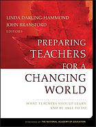 Preparing teachers for a changing world : what teachers should learn and be able to do