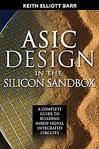 ASIC design in the silicon sandbox : a complete guide to building mixed signal integrated circuits