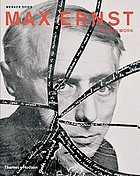 Max Ernst : life and work : an autobiographical collage.