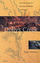 Dolly's Creek : an archaeology of a Victorian goldfields community
