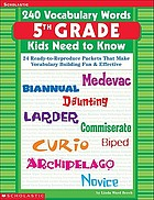 240 vocabulary words kids need to know : 24 ready-to-reproduce packets that make vocabulary building fun & effective. Grade 5
