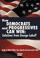 How Democrats & Progressives can win : solutions from George Lakoff