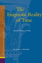 The enigmatic reality of time : Aristotle, Plotinus, and today