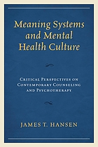 Meaning systems and mental health culture : critical perspectives on contemporary counseling and psychotherapy