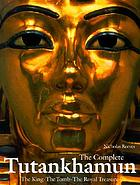The complete Tutankhamun : the king, the tomb, the royal treasure