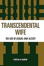 Transcendental wife : the life of Abigail May Alcott