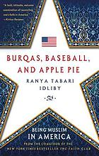 Burqas, baseball, and apple pie : being Muslim in America