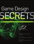 Game design secrets : do what you never thought possible to market and monetize your iOS, Facebook, and Web games