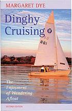 Dinghy cruising : the enjoyment of wandering afloat