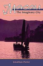 Macau, the imaginary city : culture and society, 1557 to the present
