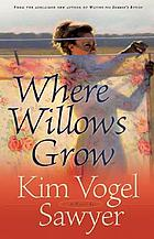 Where willows grow : a novel