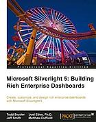 Microsoft Silverlight 5 : building rich enterprise dashboards : create, customize, and design rich enterprise dashboards with Microsoft Silverlight 5 Snyder, Todd. Microsoft Silverlight 5