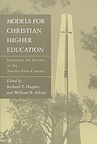 Models for Christian higher education : strategies for survival and success in the twenty-first century