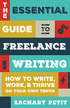 The essential guide to freelance writing : how to write, work, & thrive on your own terms