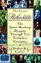 The French Rothschilds : the great banking dynasty through two turbulent centuries